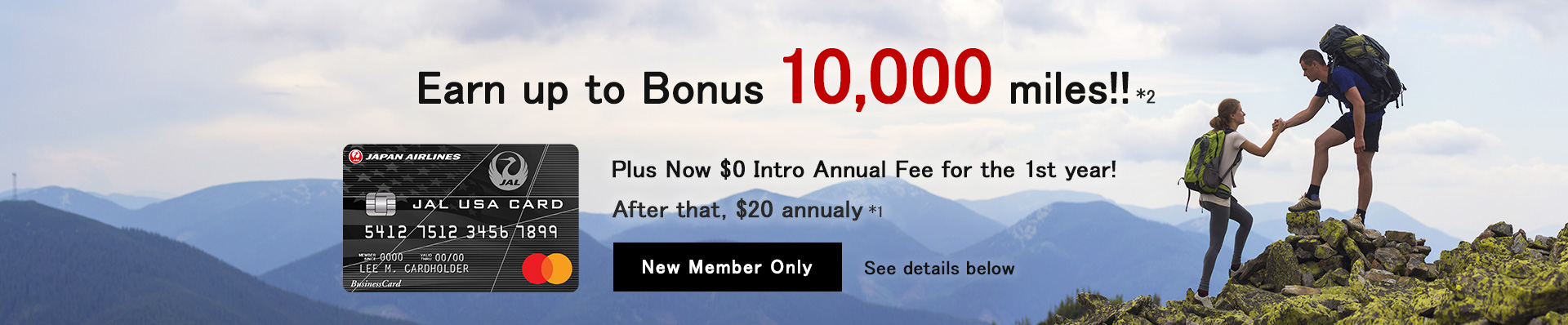 Earn up to Bonus 10,000 miles!! *2 Plus Now $0 Intro Annual Fee for the 1st year! After that, $20 annualy *1